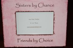 sisters+by+chance+friends+by+choice+photo+frame | Sisters by Chance Friends by Choice Wooden by sewsassydesigns