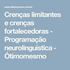 Crenças limitantes e crenças fortalecedoras - Programação neurolinguística - Ótimomesmo