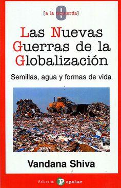 Las nuevas guerras de la globalización : semillas, agua y formas de vida / Vandana Shiva. - Madrid : Editorial Popular, D.L. 2008