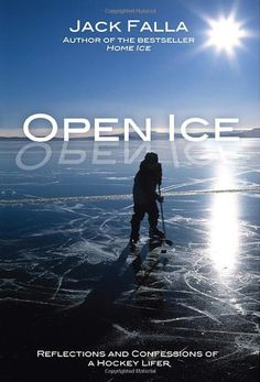 Open Ice: Reflections and Confessions of a Hockey Lifer by Jack Falla. Home Ice is a brilliant read, though all too short - Open Ice will sate your reading palate. Good Books, My Books, Hockey Logos, Just A Game, Family Memories, Winter Fun, Father And Son, Confessions, Reflection