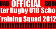 Ulster Rugby U18 Schools Summer Training Squad 2012!!!!!! ANNOUNCED HERE!!!!!!!!!!!!!!!!!!!!!! live on www.intouchrugby.com