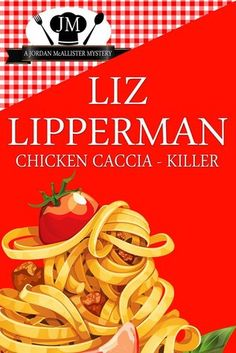 Chicken Caccia-Killer (2013) (The fourth book in the Clueless Cook Mystery series) A novel by Liz Lipperman