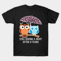 Still Having A Hoot After 12th years - Gift for wife and husband T-Shirt  #birthday #gift #ideas #birthyears #presents #image #photo #shirt #tshirt #sweatshirt