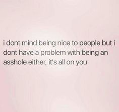 I give everyone a chance.  You get what you give.  If you'd stop being so vicious & worry about yourself more than you do about me, I wouldn't have to be the bitch you claim me to be.