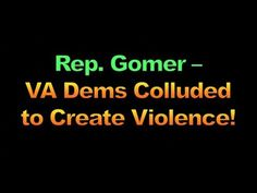Rep  Gomer – VA Dems Colluded to Create Violence, 1768 - YouTube