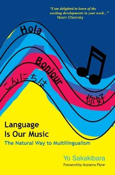 Language is Our Music: The Natural Way to Multilingualism by Japanese linguist