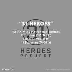 """31 Heroes"" WOD - AMRAP (with a Partner) in 31 minutes: 8 Thrusters (155/105 lb); 6 Rope Climbs (15 ft); 11 Box Jumps (30/24 in)"