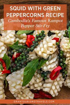 Squid with Green Peppercorns Recipe for Cambodia's Famous Kampot Pepper Stir-Fry via @grantourismo