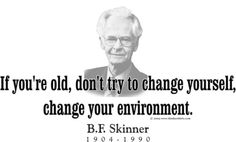 "ThinkerShirts.com presents B.F. Skinner and his famous quote ""If you're old, don't try to change yourself, change your environment."" Available in men, women and youth sizes."