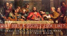 What Does a Disciple Look Like- small group discussions on what discipleship truly means