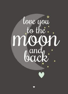 """I love you to the moon and back."" - Anonymous"