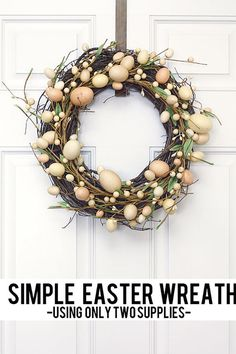 The Simple Egg Wreath - DIY Wreaths to Decorate Your Front Door for Easter - Southernliving. Layer two inexpensive store-bought wreaths (a basic round grapevine wreath and a slightly smaller twig-and-egg wreath, found at most craft stores). Secure together with florist wire or dots of hot glue.