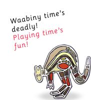 Waabiny Time! A show for kids full of songs, stories and games in Noongar language.