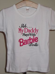 Shh My Daddy Plays with Barbie Dolls Shirt by PerryWinklesEmb, $20.00 @Anna Holeman