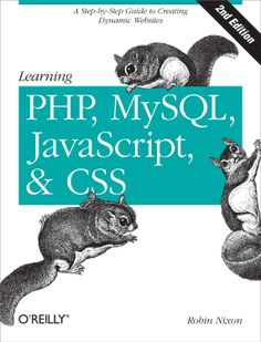 Learning PHP, MySQL, JavaScript, and CSS: A Step-by-Step Guide to Creating Dynamic Websites  by Robin Nixon ($20.80)