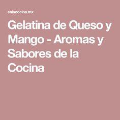 Gelatina de Queso y Mango - Aromas y Sabores de la Cocina