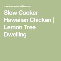 Slow Cooker Hawaiian Chicken | Lemon Tree Dwelling