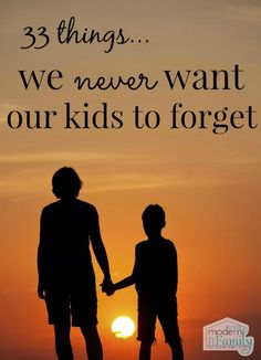 33 Things We Never Want Our Kids to Forget