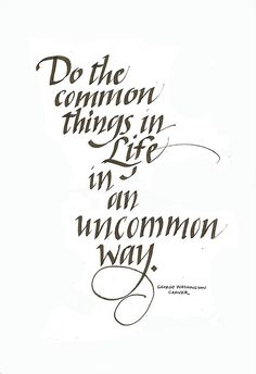 Do the common things in life in an uncommon way. ~George Washington Carver #entrepreneur #entrepreneurship #quote