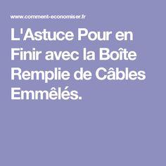 L'Astuce Pour en Finir avec la Boîte Remplie de Câbles Emmêlés.
