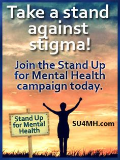 """We are launching the """"Stand Up for Mental Health"""" campaign. There are 46 million Americans with a mental health disorder. Many are still in hiding, afraid and ashamed because they have a mental illness. We understand that everyone isn't ready to come out into the sunlight. We are urging those of you are already public about having a mental health disorder to stand up and lead the way. More details: www.healthyplace.com/stigma/stand-up-for-mental-health/stand-up-for-mental-health-campaign/"""