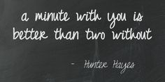 """A minute with you is better than two without -Hunter Hayes """"Somebody's Heartbreak"""""""