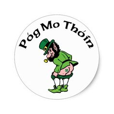 Shop Pog Mo Thoin Gift Classic Round Sticker created by Funny_Irish_TShirts. Irish Gaelic Language, Leprechaun Tattoos, Irish Quotes, Irish Sayings, Celtic Pride, Irish Tattoos, Descriptive Words, In Memory Of Dad, St Paddys Day