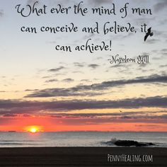 What ever the mind of man can conceive and believe, it can achieve!  - Napoleon Hill
