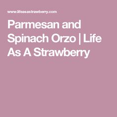 Parmesan and Spinach Orzo | Life As A Strawberry