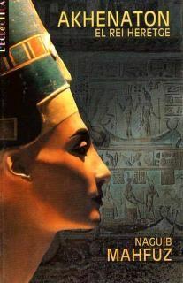 Akhenatón. El rei heretge - Naguib Mahfuz. Un dels millors llibres que he llegit mai...