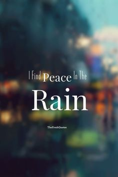 I Find Peace In The Rain Rain Quotes, Romantic Rain Quotes and Happy Rainy Day quotes Funny Rain Quotes, Love Rain Quotes, Romantic Rain Quotes, I Love Rain, Life Quotes Love, Quotes About Rain, Love Nature Quotes, Happy Quotes, Quotes Thoughts