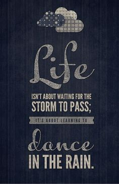 """Life is about learning to dance in the rain."" #Quote from #ArtCostello"
