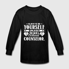b01855c9e Always Be A School Counselor T Shirts School Counselor, Counseling, Long  Sleeve Shirts