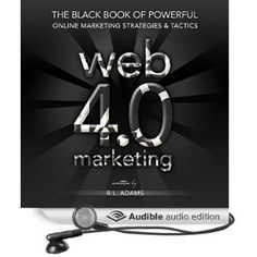 Web 4.0 Marketing: The Black Book of Powerful Online Marketing Strategies & Tactics: Online Marketing Series, Book 2