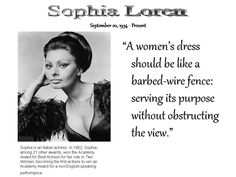 Sophia Loren is an Italian actress.