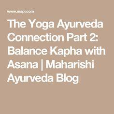 The Yoga Ayurveda Connection Part 2: Balance Kapha with Asana | Maharishi Ayurveda Blog
