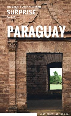 The Great South American surprise called Paraguay - Non Stop Destination - Travel inspiration