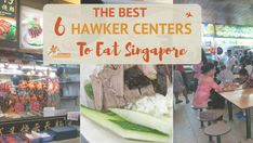 The Best 6 Hawker Centers to Eat Singapore