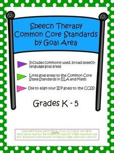 Speech Therapy: Common Core Standards By Goal Area. Have a specific goal in mind? Need to link your goal to the CCSS? Use this resource to match Common Core State Standards to IEP goals!