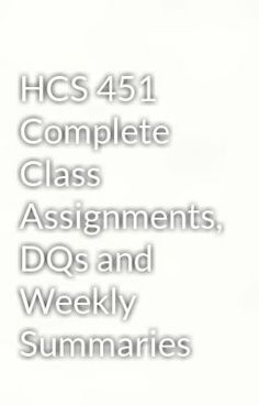 """Read """"HCS 451 Complete Class Assignments, DQs and Weekly Summaries"""" #humor #mystery-thriller Visit Now for Complete Course:  www.homework-aid.com"""