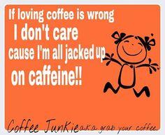 Coffee Humor-- all jacked up on caffeine