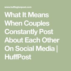 What It Means When Couples Constantly Post About Each Other On Social Media | HuffPost
