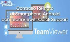 Finalmente è uscito un vero programma per Controllare da Remoto il nostro Smartphone Android il tutto grazie a TeamViewer QuickSupport.