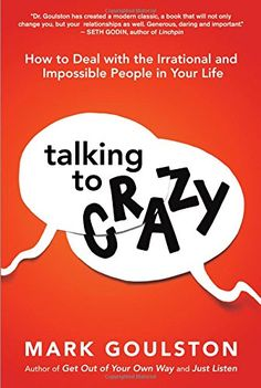 Talking to Crazy: How to Deal with the Irrational and Impossible People in Your Life by Mark Goulston http://smile.amazon.com/dp/0814436366/ref=cm_sw_r_pi_dp_HDbPwb1SE3RPK