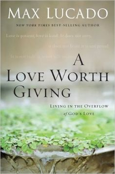 A Love Worth Giving: Living in the Overflow of God's Love - Kindle edition by Max Lucado. Religion & Spirituality Kindle eBooks @ Amazon.com.