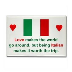 Love makes the world go around, but being Italian makes it worth the trip