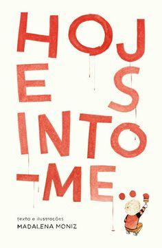 Title page from 'Hoje sinto-me. / Today I feel.' by Madalena Moniz Book Trailer, New Children's Books, Tinta China, Alphabet Book, Title Page, Children's Book Illustration, Childrens Books, Feelings, Picture Books