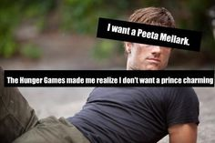 "Screw I want ""a"" Peeta.... I want THE Peeta Mellark!"