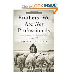 Brothers, We Are Not Professionals: A Plea to Pastors for Radical Ministry, Updated and Expanded Edition: John Piper: 9781433678820: Amazon.com: Books