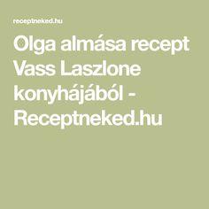 Olga almása recept Vass Laszlone konyhájából - Receptneked.hu